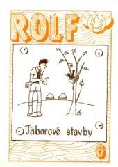 Rolf 6. - Táborové stavby I.